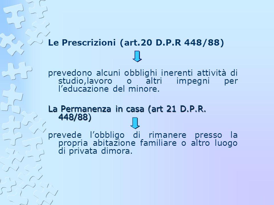 Le Prescrizioni (art.20 D.P.R 448/88) prevedono alcuni obblighi inerenti attività di studio,lavoro o altri impegni per leducazione del minore. La Perm