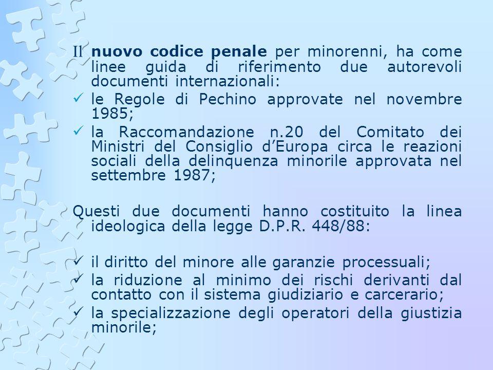 Il nuovo codice penale per minorenni, ha come linee guida di riferimento due autorevoli documenti internazionali: le Regole di Pechino approvate nel n