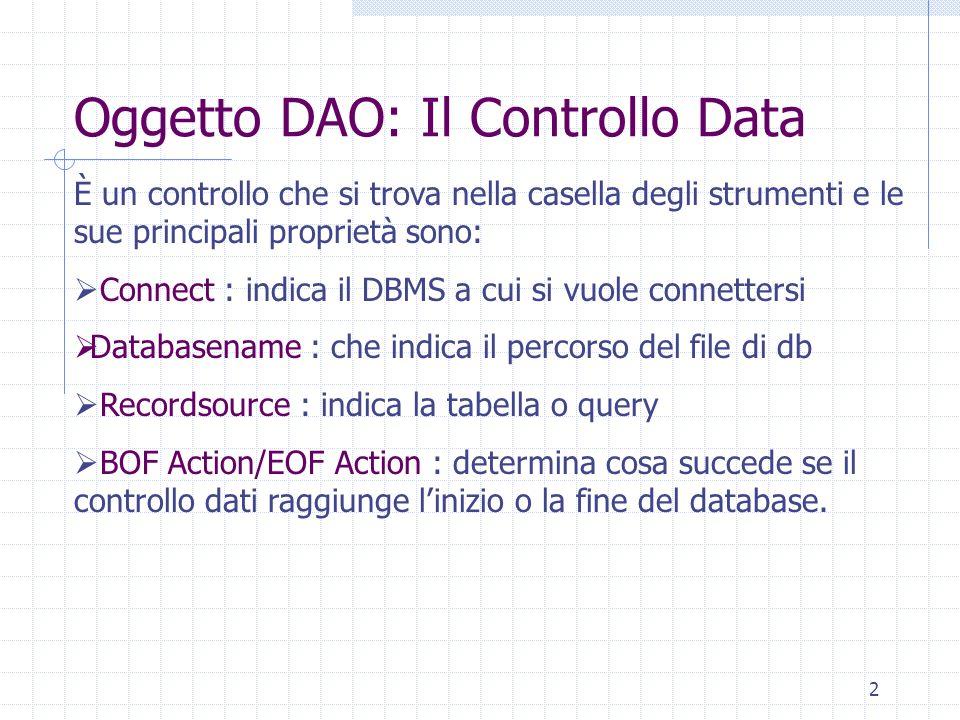 2 Oggetto DAO: Il Controllo Data È un controllo che si trova nella casella degli strumenti e le sue principali proprietà sono: Connect : indica il DBM