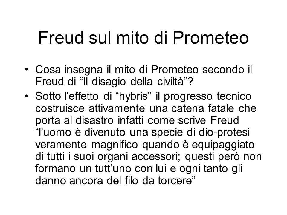 Freud sul mito di Prometeo Cosa insegna il mito di Prometeo secondo il Freud di Il disagio della civiltà? Sotto leffetto di hybris il progresso tecnic