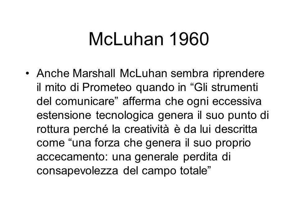 McLuhan 1960 Anche Marshall McLuhan sembra riprendere il mito di Prometeo quando in Gli strumenti del comunicare afferma che ogni eccessiva estensione