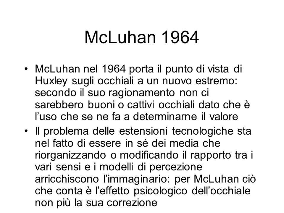 McLuhan 1964 McLuhan nel 1964 porta il punto di vista di Huxley sugli occhiali a un nuovo estremo: secondo il suo ragionamento non ci sarebbero buoni