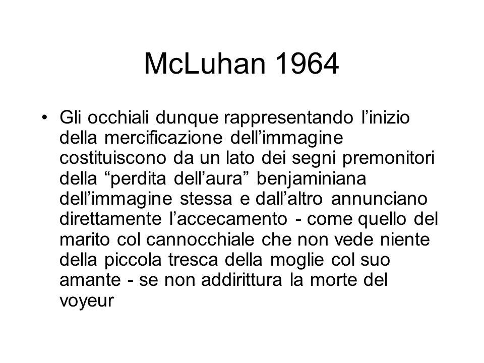 McLuhan 1964 Gli occhiali dunque rappresentando linizio della mercificazione dellimmagine costituiscono da un lato dei segni premonitori della perdita