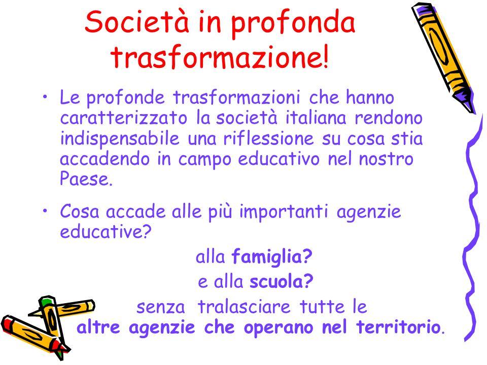 Società in profonda trasformazione! Le profonde trasformazioni che hanno caratterizzato la società italiana rendono indispensabile una riflessione su
