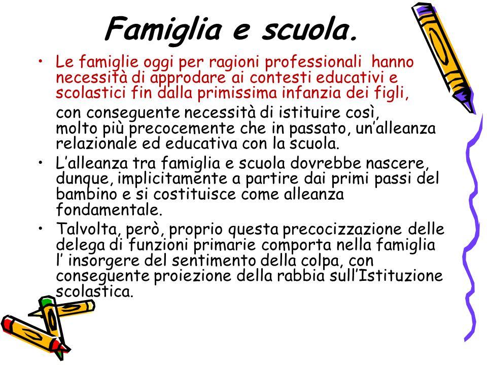 Famiglia e scuola. Le famiglie oggi per ragioni professionali hanno necessità di approdare ai contesti educativi e scolastici fin dalla primissima inf