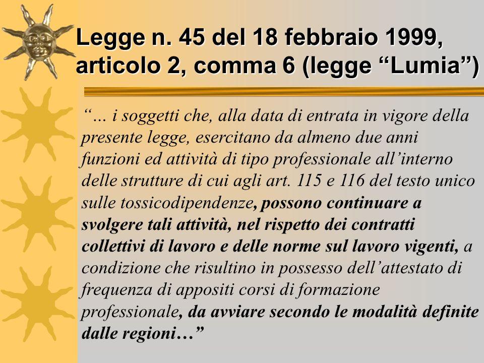 Legge n. 45 del 18 febbraio 1999, articolo 2, comma 6 (legge Lumia) … i soggetti che, alla data di entrata in vigore della presente legge, esercitano