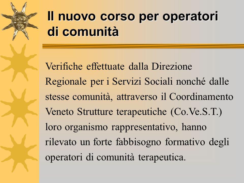 Il nuovo corso per operatori di comunità Verifiche effettuate dalla Direzione Regionale per i Servizi Sociali nonché dalle stesse comunità, attraverso
