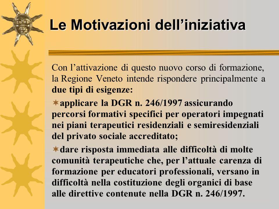 Le Motivazioni delliniziativa Con lattivazione di questo nuovo corso di formazione, la Regione Veneto intende rispondere principalmente a due tipi di esigenze: applicare la DGR n.