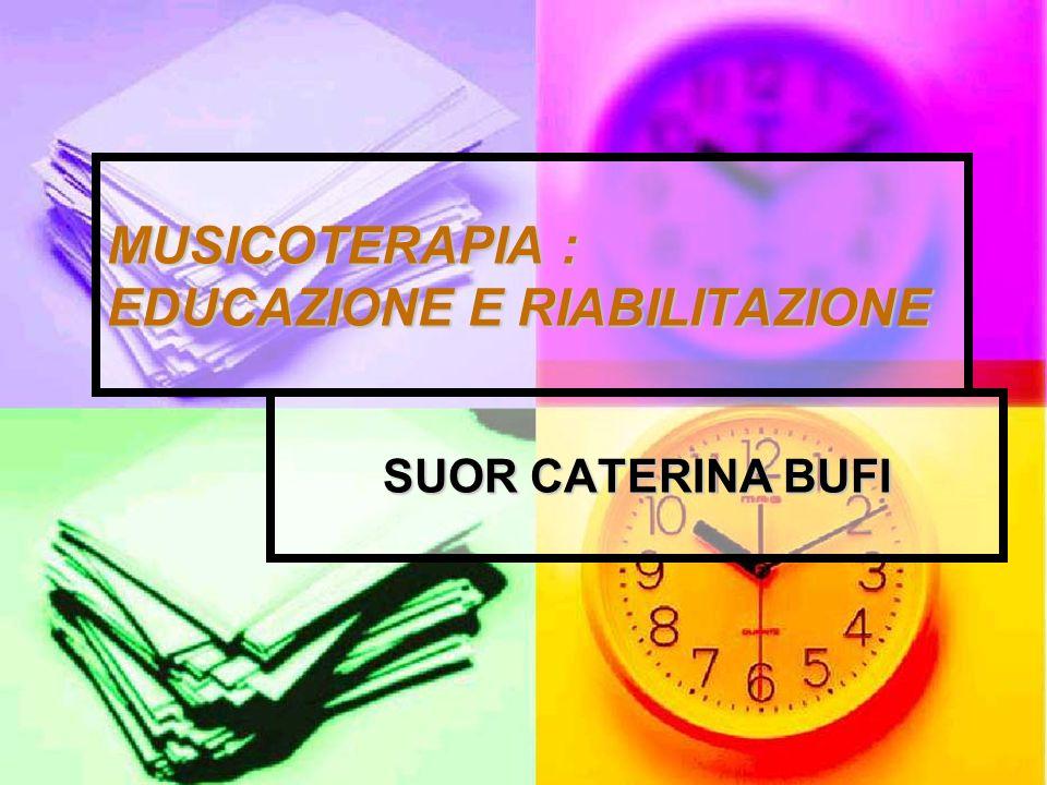 MUSICOTERAPIA : EDUCAZIONE E RIABILITAZIONE La mt.