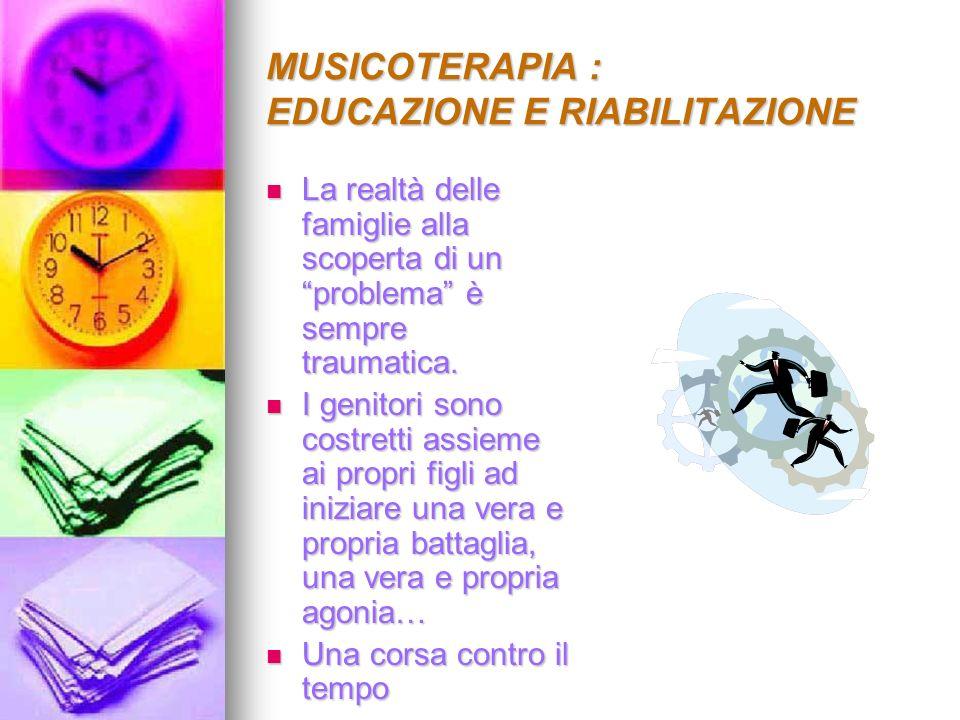 MUSICOTERAPIA : EDUCAZIONE E RIABILITAZIONE LA VOCE MODULATA: LA VOCE MODULATA: tutto nella nostra vita ruota attorno alle nostre EMOZIONI.