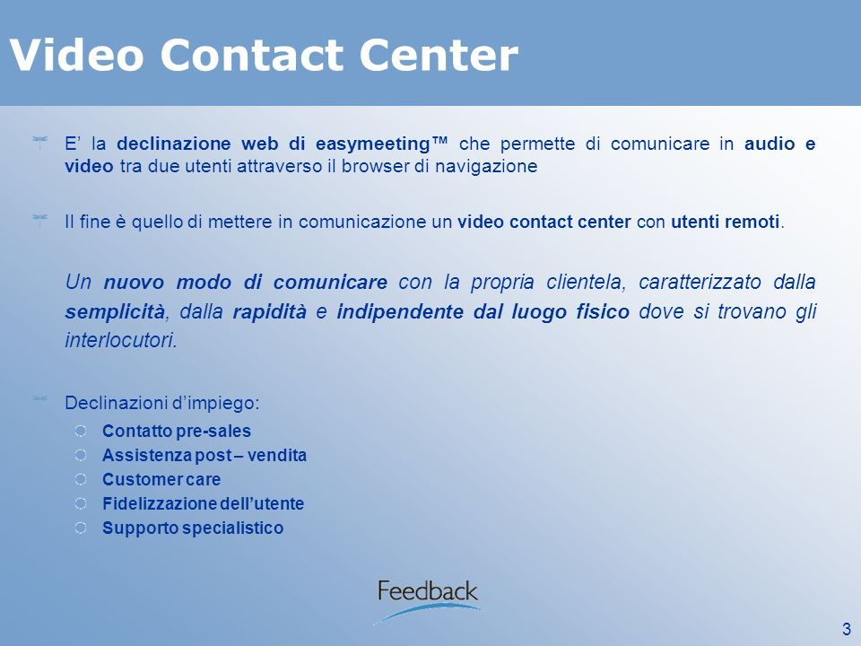 3 Video Contact Center E la declinazione web di easymeeting che permette di comunicare in audio e video tra due utenti attraverso il browser di naviga