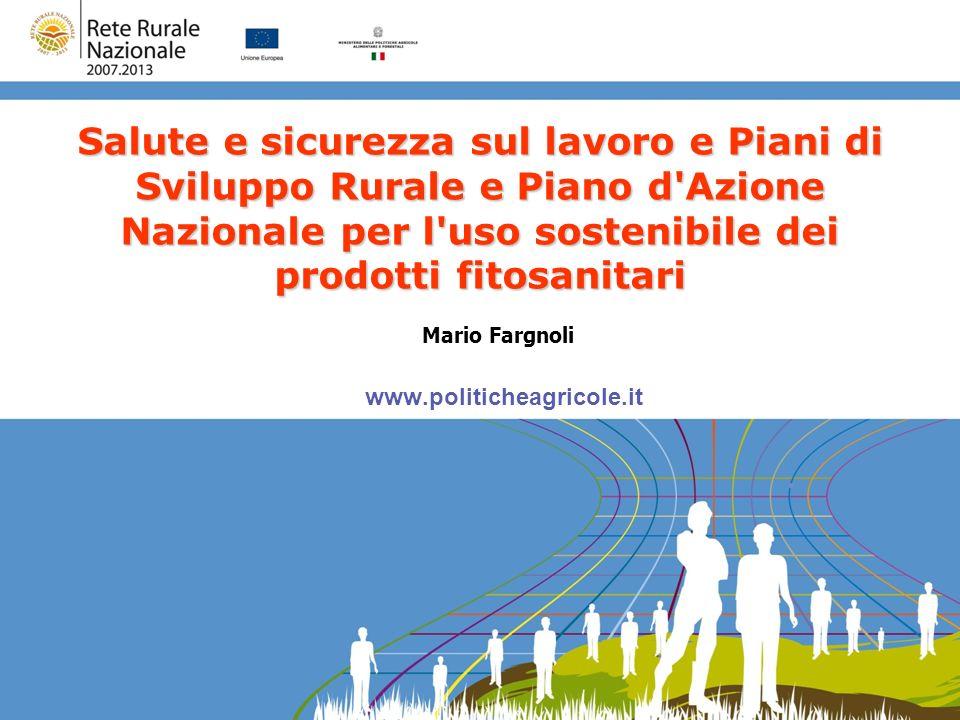 1 Mario Fargnoli, 23/04/2013 www.politicheagricole.it Salute e sicurezza sul lavoro e Piani di Sviluppo Rurale e Piano d'Azione Nazionale per l'uso so