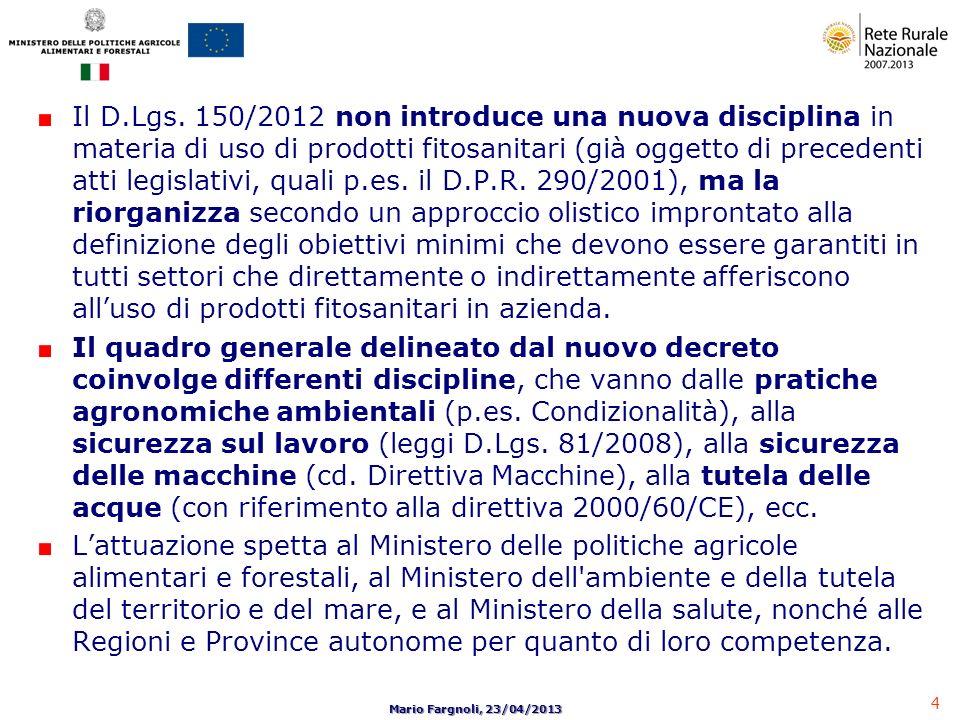 4 Mario Fargnoli, 23/04/2013 Il D.Lgs. 150/2012 non introduce una nuova disciplina in materia di uso di prodotti fitosanitari (già oggetto di preceden