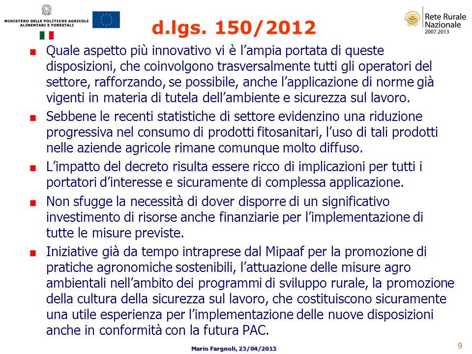 9 Mario Fargnoli, 23/04/2013 Quale aspetto più innovativo vi è lampia portata di queste disposizioni, che coinvolgono trasversalmente tutti gli operat