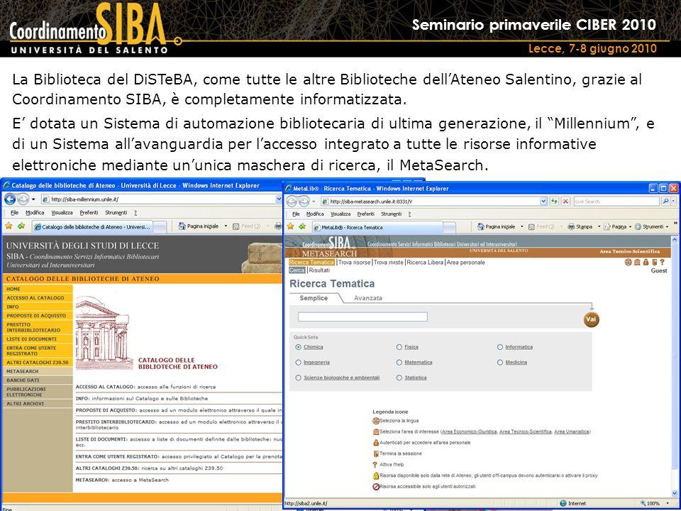 Seminario primaverile CIBER 2010 Lecce, 7-8 giugno 2010 La Biblioteca del DiSTeBA, come tutte le altre Biblioteche dellAteneo Salentino, grazie al Coordinamento SIBA, è completamente informatizzata.