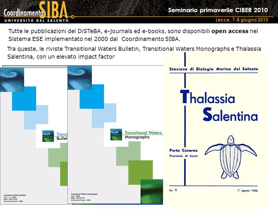Seminario primaverile CIBER 2010 Lecce, 7-8 giugno 2010 Tutte le pubblicazioni del DiSTeBA, e-journals ed e-books, sono disponibili open access nel Sistema ESE implementato nel 2000 dal Coordinamento SIBA.