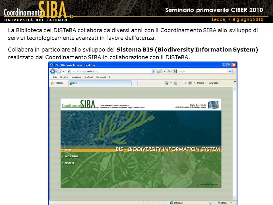Seminario primaverile CIBER 2010 Lecce, 7-8 giugno 2010 La Biblioteca del DiSTeBA collabora da diversi anni con il Coordinamento SIBA allo sviluppo di servizi tecnologicamente avanzati in favore dellutenza.