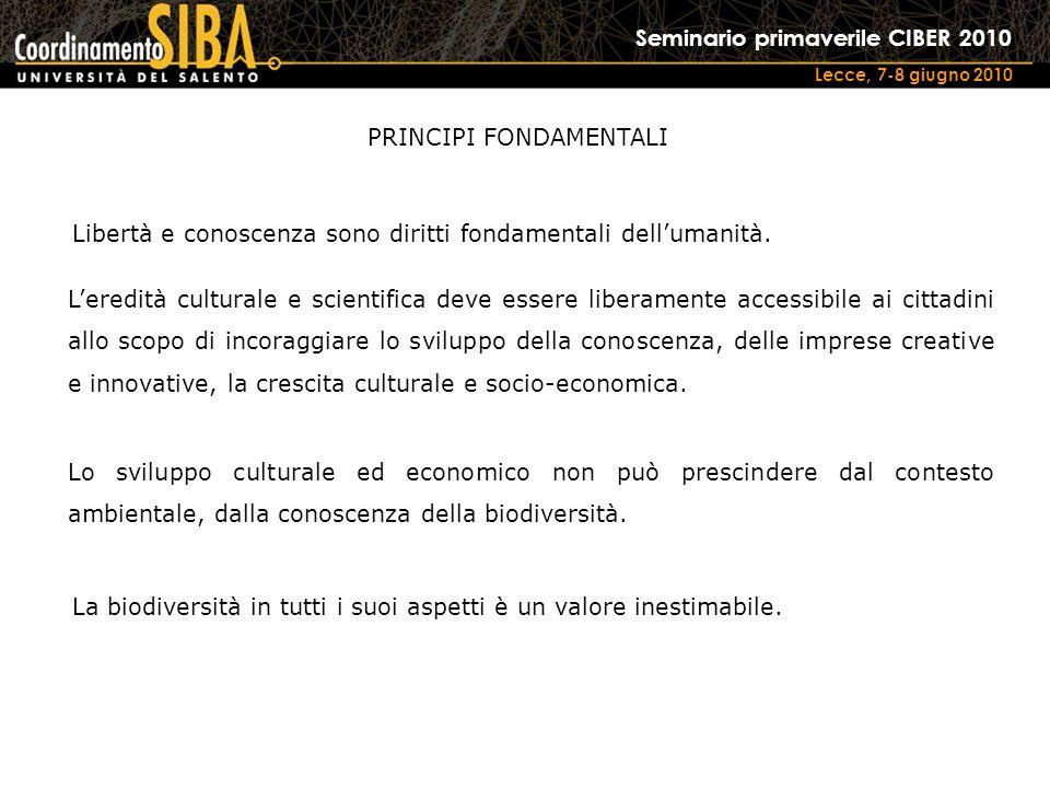 Seminario primaverile CIBER 2010 Lecce, 7-8 giugno 2010 PRINCIPI FONDAMENTALI Lo sviluppo culturale ed economico non può prescindere dal contesto ambientale, dalla conoscenza della biodiversità.