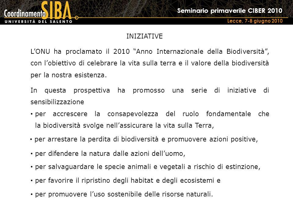 Seminario primaverile CIBER 2010 Lecce, 7-8 giugno 2010 INIZIATIVE LONU ha proclamato il 2010 Anno Internazionale della Biodiversità, con lobiettivo di celebrare la vita sulla terra e il valore della biodiversità per la nostra esistenza.