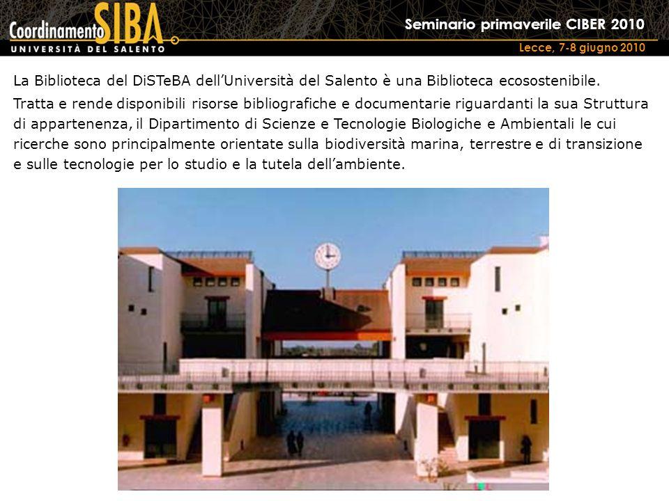 Seminario primaverile CIBER 2010 Lecce, 7-8 giugno 2010 La Biblioteca del DiSTeBA dellUniversità del Salento è una Biblioteca ecosostenibile.