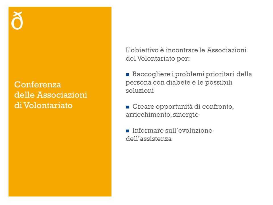 Conferenza delle Associazioni di Volontariato Lobiettivo è incontrare le Associazioni del Volontariato per: Raccogliere i problemi prioritari della pe