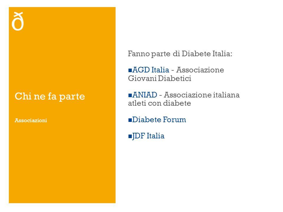Chi ne fa parte Fanno parte di Diabete Italia: AGD Italia - Associazione Giovani Diabetici ANIAD - Associazione italiana atleti con diabete Diabete Fo