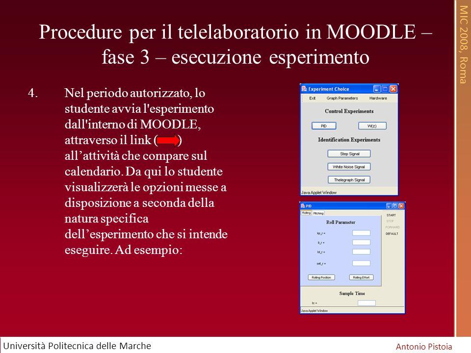 MIC 2008, Roma Antonio Pistoia Università Politecnica delle Marche Procedure per il telelaboratorio in MOODLE – fase 3 – esecuzione esperimento 4.Nel periodo autorizzato, lo studente avvia l esperimento dall interno di MOODLE, attraverso il link ( ) allattività che compare sul calendario.