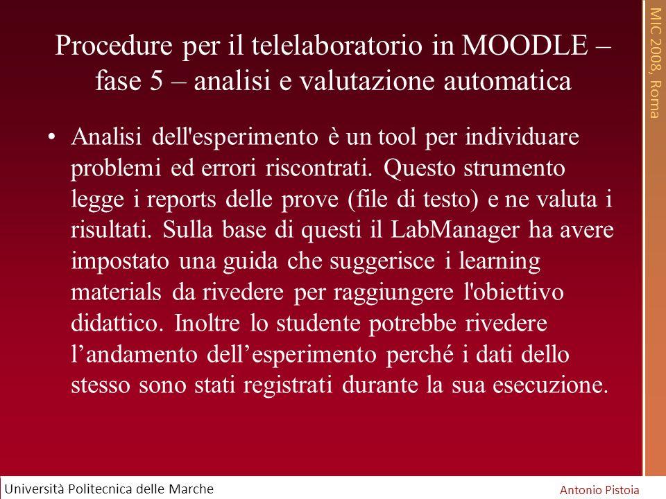MIC 2008, Roma Antonio Pistoia Università Politecnica delle Marche Analisi dell esperimento è un tool per individuare problemi ed errori riscontrati.