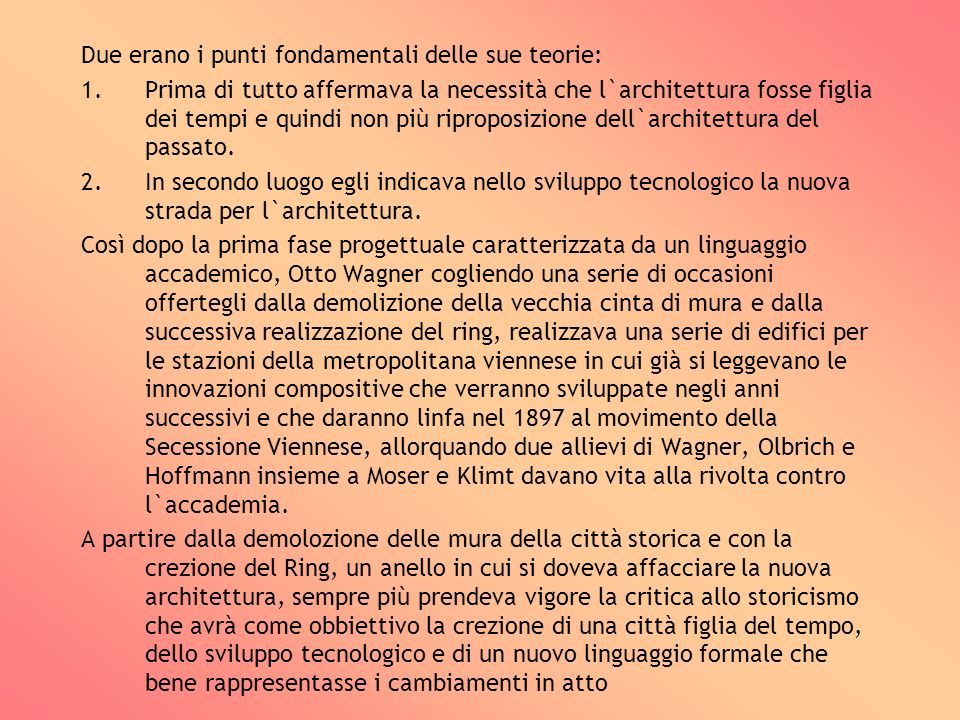 Due erano i punti fondamentali delle sue teorie: 1.Prima di tutto affermava la necessità che l`architettura fosse figlia dei tempi e quindi non più ri