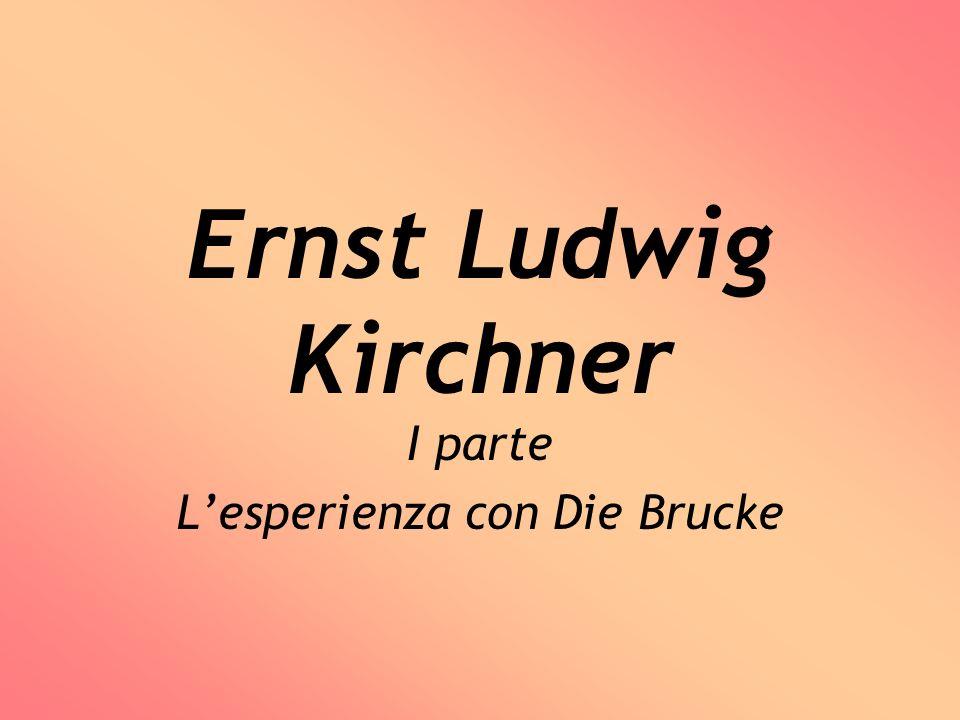 Ernst Ludwig Kirchner I parte Lesperienza con Die Brucke