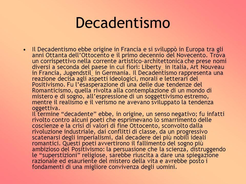 Decadentismo Il Decadentismo ebbe origine in Francia e si sviluppò in Europa tra gli anni Ottanta dellOttocento e il primo decennio del Novecento. Tro