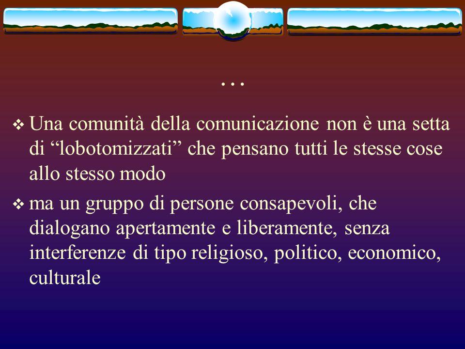 … Una comunità della comunicazione non è una setta di lobotomizzati che pensano tutti le stesse cose allo stesso modo ma un gruppo di persone consapev