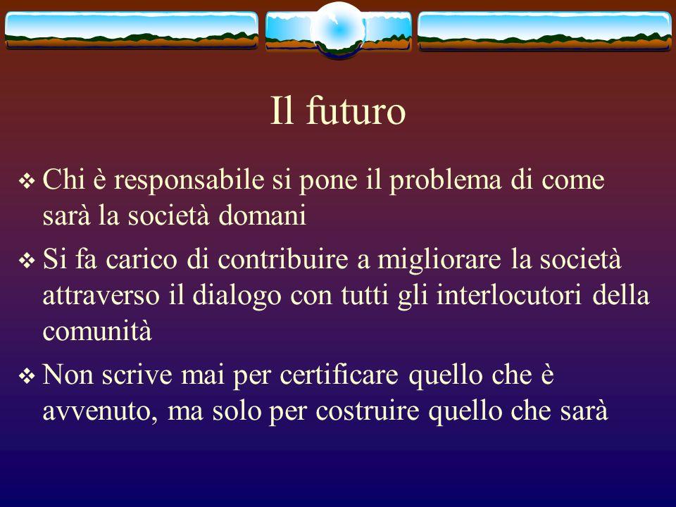Il futuro Chi è responsabile si pone il problema di come sarà la società domani Si fa carico di contribuire a migliorare la società attraverso il dial