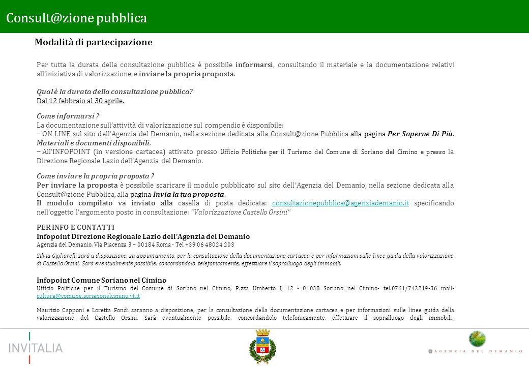 Modalità di partecipazione Consult@zione pubblica Per tutta la durata della consultazione pubblica è possibile informarsi, consultando il materiale e la documentazione relativi alliniziativa di valorizzazione, e inviare la propria proposta.