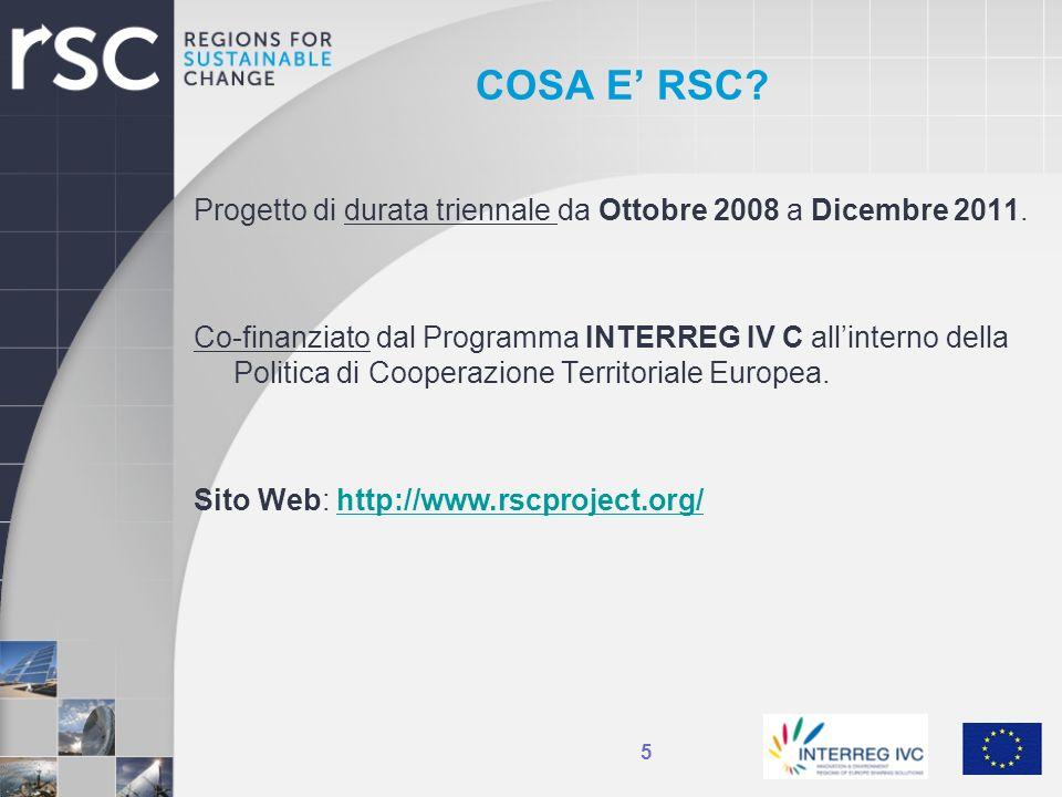 COSA E RSC? 5 Progetto di durata triennale da Ottobre 2008 a Dicembre 2011. Co-finanziato dal Programma INTERREG IV C allinterno della Politica di Coo