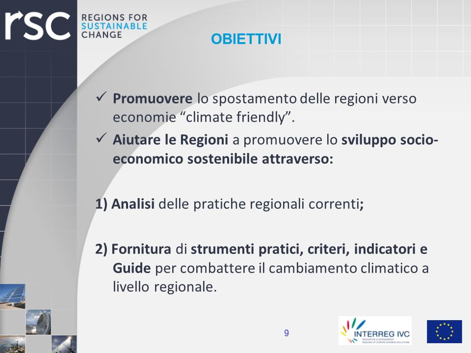 OBIETTIVI Promuovere lo spostamento delle regioni verso economie climate friendly. Aiutare le Regioni a promuovere lo sviluppo socio- economico sosten