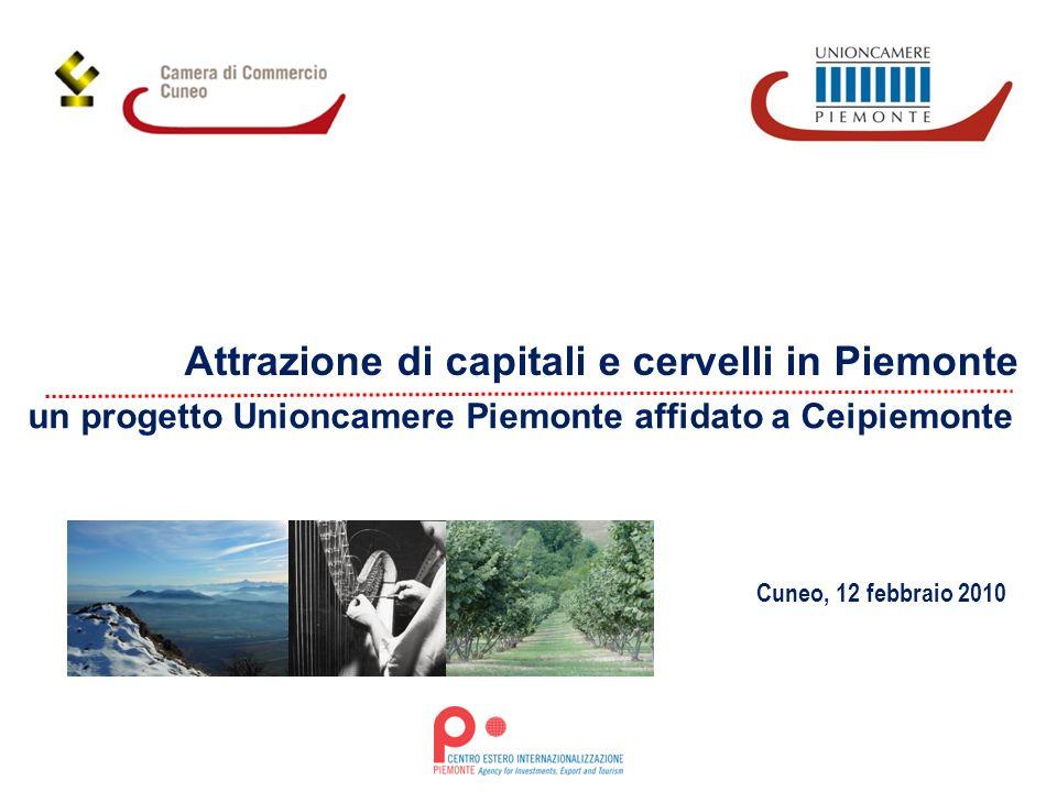 un progetto Unioncamere Piemonte affidato a Ceipiemonte Cuneo, 12 febbraio 2010 Attrazione di capitali e cervelli in Piemonte