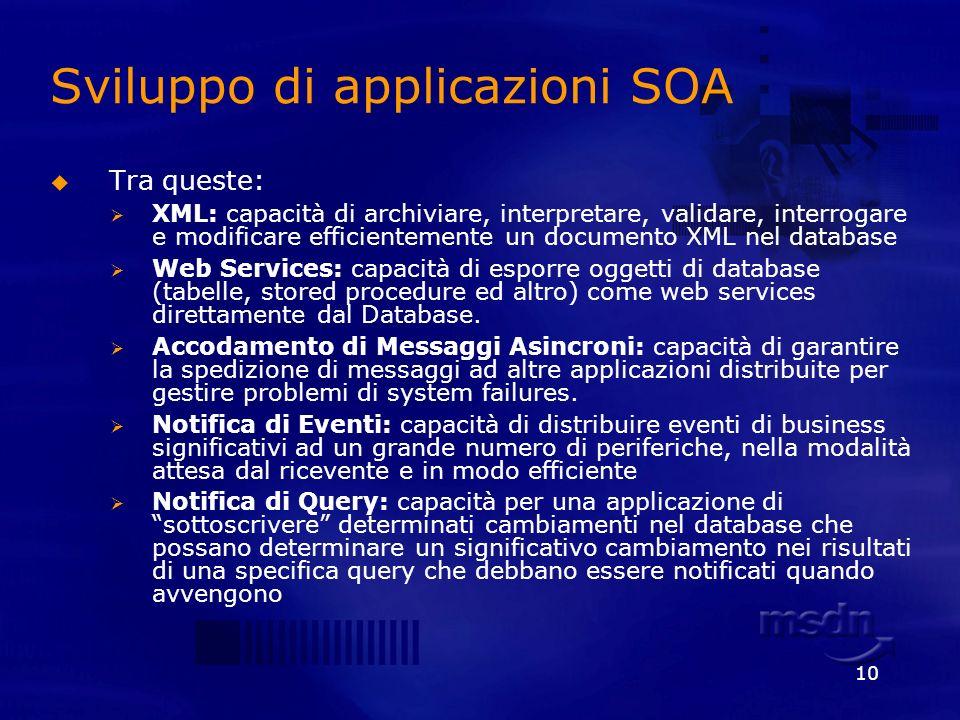 10 Sviluppo di applicazioni SOA Tra queste: XML: capacità di archiviare, interpretare, validare, interrogare e modificare efficientemente un documento