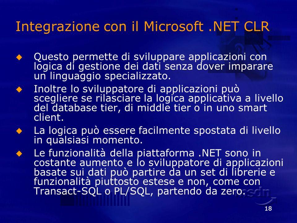 18 Integrazione con il Microsoft.NET CLR Questo permette di sviluppare applicazioni con logica di gestione dei dati senza dover imparare un linguaggio