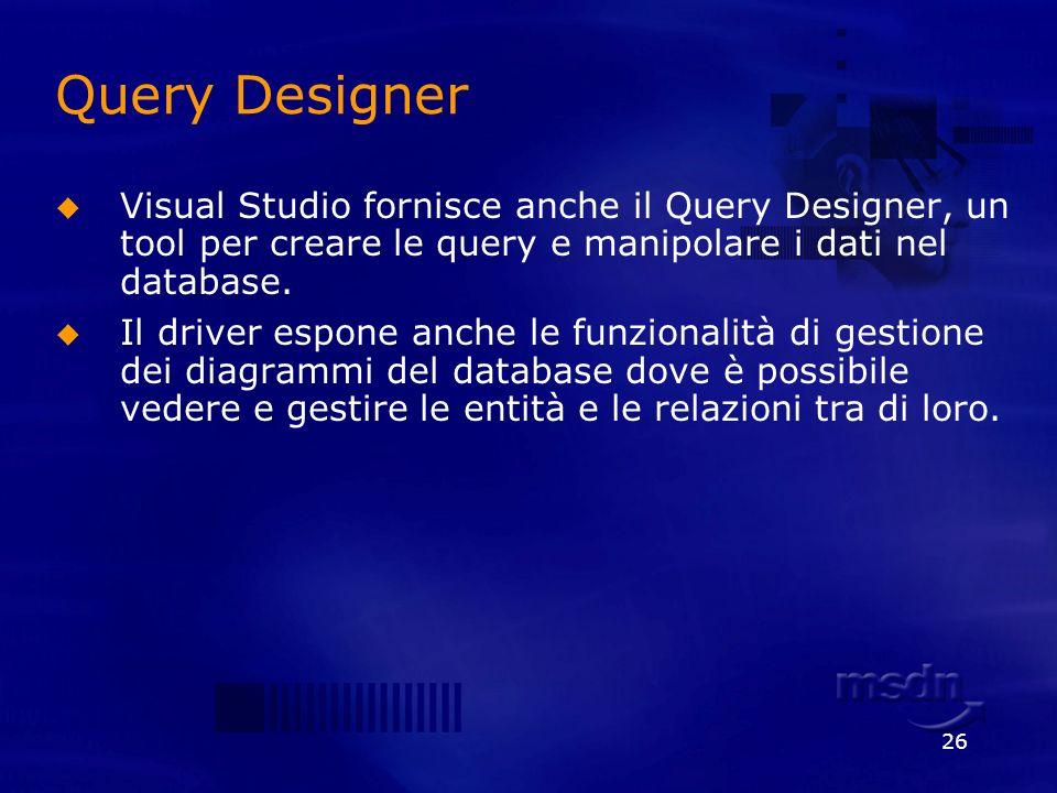 26 Query Designer Visual Studio fornisce anche il Query Designer, un tool per creare le query e manipolare i dati nel database. Il driver espone anche