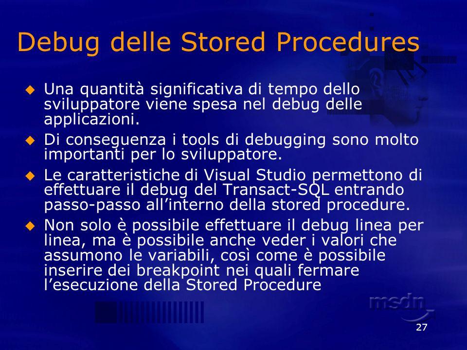 27 Debug delle Stored Procedures Una quantità significativa di tempo dello sviluppatore viene spesa nel debug delle applicazioni. Di conseguenza i too