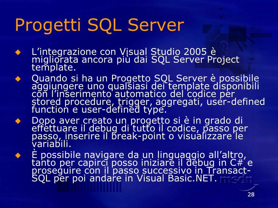 28 Progetti SQL Server Lintegrazione con Visual Studio 2005 è migliorata ancora più dai SQL Server Project template. Quando si ha un Progetto SQL Serv
