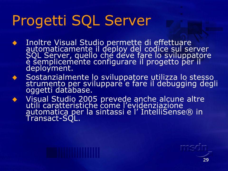29 Progetti SQL Server Inoltre Visual Studio permette di effettuare automaticamente il deploy del codice sul server SQL Server, quello che deve fare l
