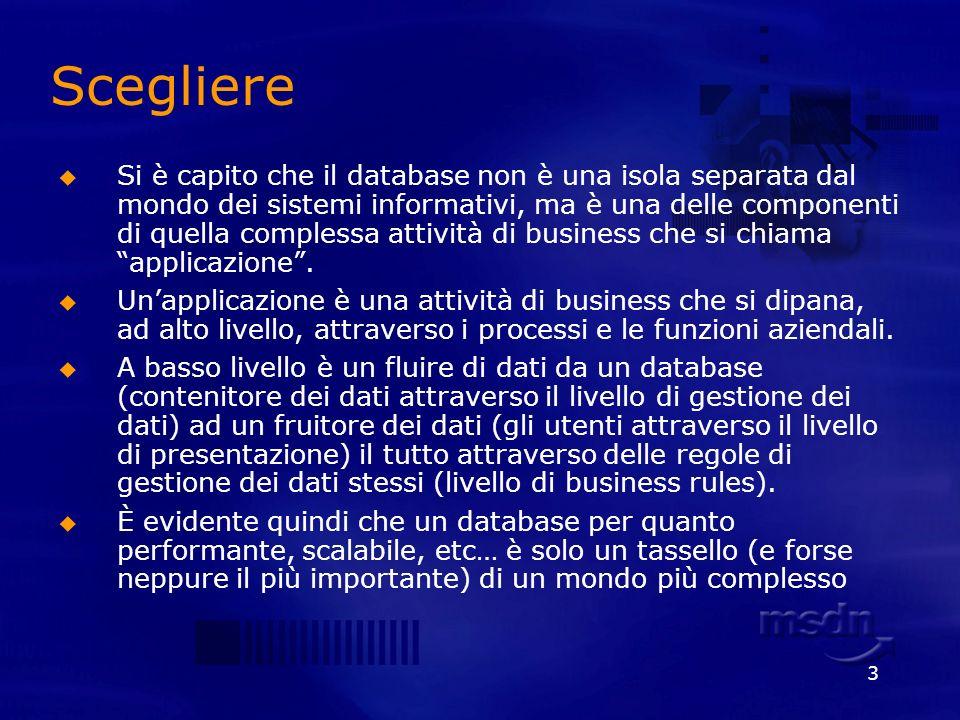 3 Scegliere Si è capito che il database non è una isola separata dal mondo dei sistemi informativi, ma è una delle componenti di quella complessa atti