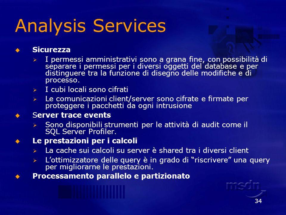 34 Analysis Services Sicurezza I permessi amministrativi sono a grana fine, con possibilità di separare i permessi per i diversi oggetti del database