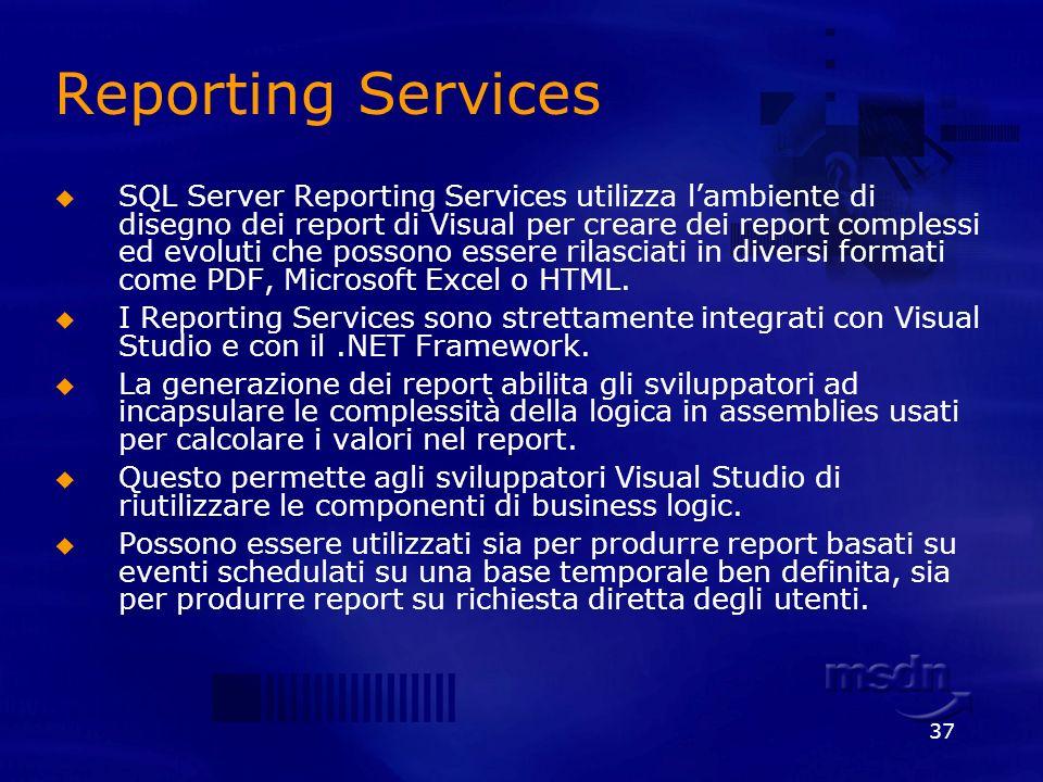 37 Reporting Services SQL Server Reporting Services utilizza lambiente di disegno dei report di Visual per creare dei report complessi ed evoluti che