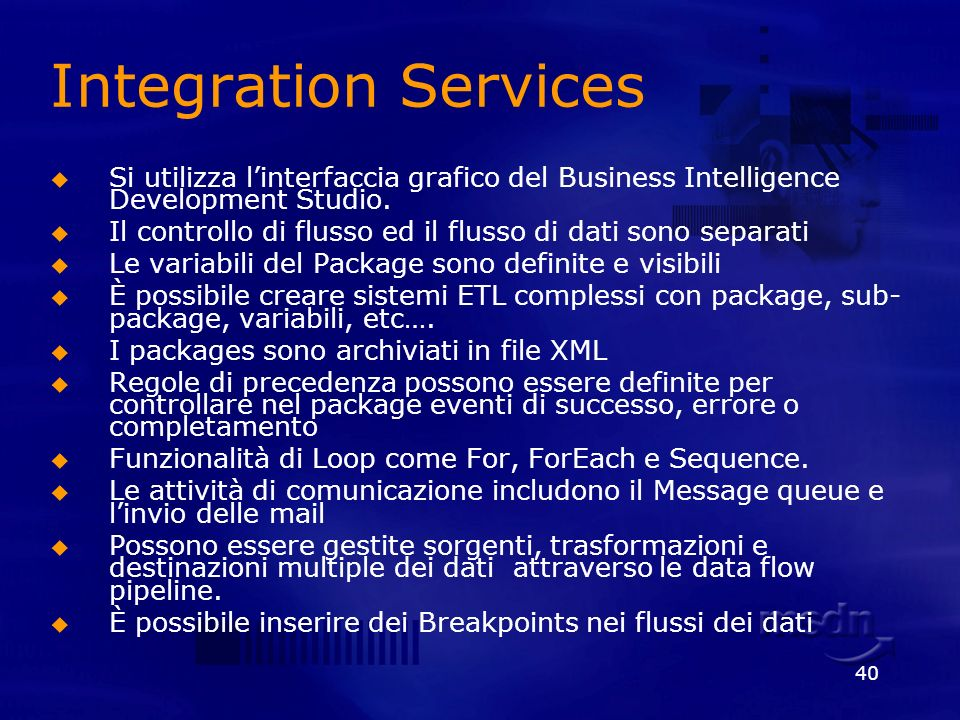 40 Integration Services Si utilizza linterfaccia grafico del Business Intelligence Development Studio.