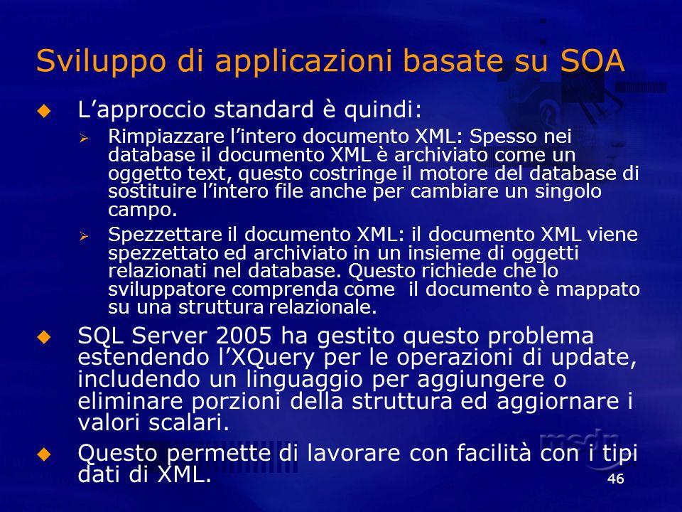 46 Sviluppo di applicazioni basate su SOA Lapproccio standard è quindi: Rimpiazzare lintero documento XML: Spesso nei database il documento XML è arch