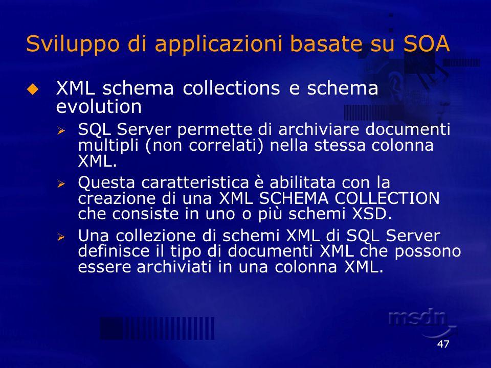 47 Sviluppo di applicazioni basate su SOA XML schema collections e schema evolution SQL Server permette di archiviare documenti multipli (non correlat