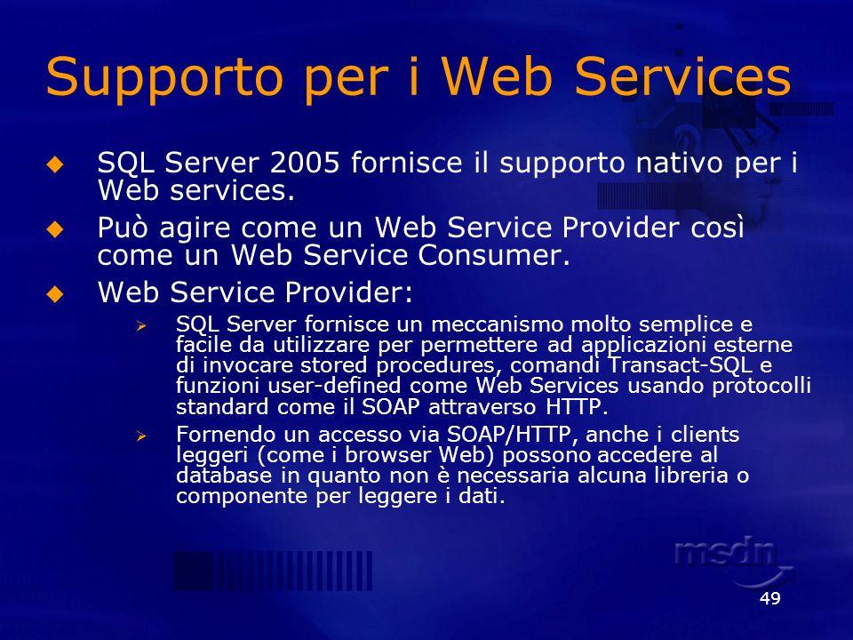 49 Supporto per i Web Services SQL Server 2005 fornisce il supporto nativo per i Web services. Può agire come un Web Service Provider così come un Web
